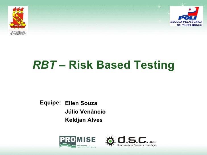 RBT –  Risk Based Testing Equipe:  Ellen Souza Júlio Venâncio Keldjan Alves