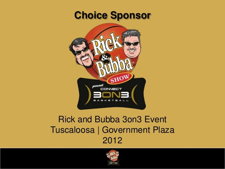 Choice Sponsor  Rick and Bubba 3on3 EventTuscaloosa | Government Plaza             2012