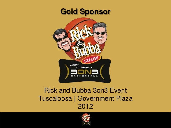 Gold Sponsor  Rick and Bubba 3on3 EventTuscaloosa | Government Plaza             2012