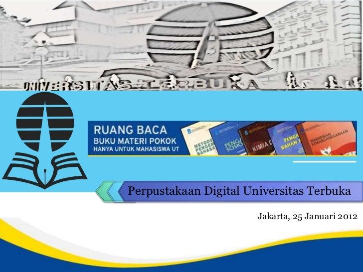 Perpustakaan Digital Universitas Terbuka                       Jakarta, 25 Januari 2012