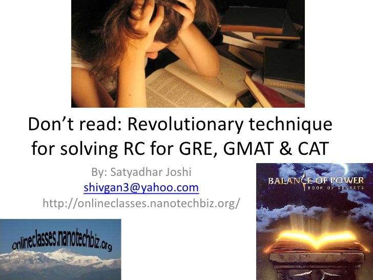 Don't read: Revolutionary technique for solving RC for GRE, GMAT & CAT<br />By: Satyadhar Joshi<br />shivgan3@yahoo.com<br...