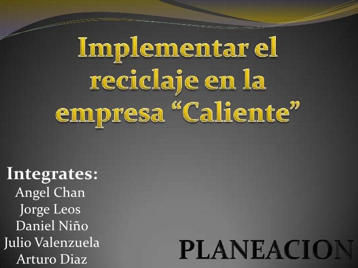 Integrates:  Angel Chan   Jorge Leos  Daniel NiñoJulio Valenzuela  Arturo Diaz