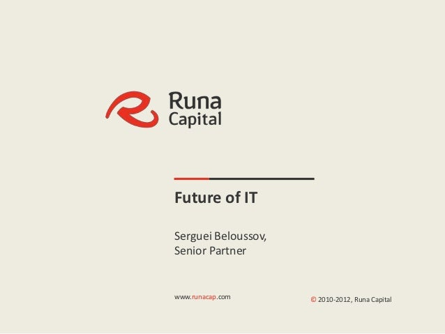 |1                  Future of IT                  Serguei Beloussov,                  Senior Partner                  www....