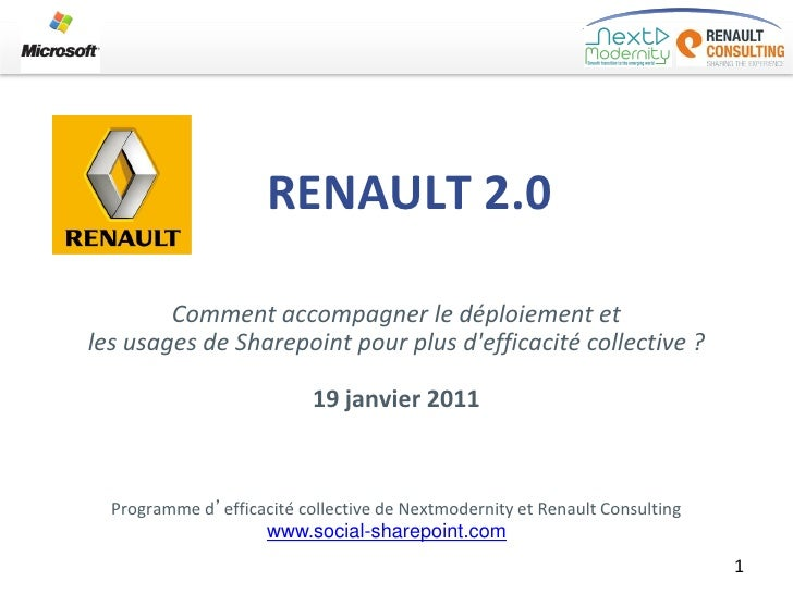 RENAULT 2.0        Comment accompagner le déploiement etles usages de Sharepoint pour plus defficacité collective ?       ...