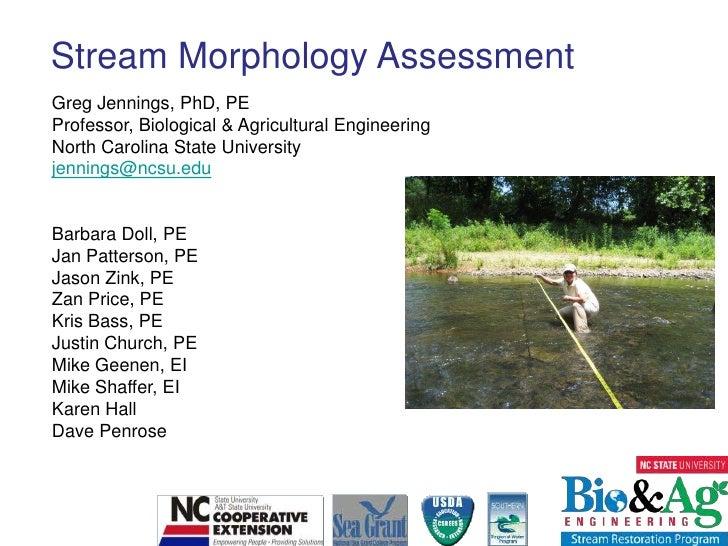 Stream Morphology Assessment<br />Greg Jennings, PhD, PE<br />Professor, Biological & Agricultural Engineering<br />North ...