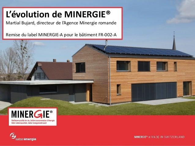 www.minergie.chMINERGIE® – Premières expériences avec MINERGIE-A® et nouveautés | août-septembre 2012L'évolution de MINERG...