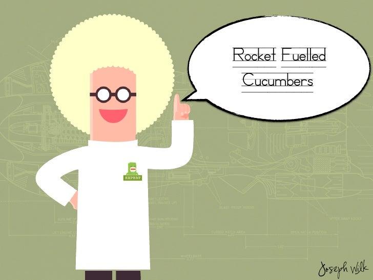 Rocket Fuelled  Cucumbers                 Joseph Wilk