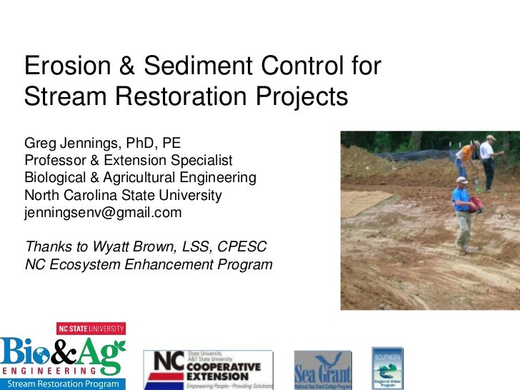 Erosion & Sediment Control for Stream Restoration Projects<br />Greg Jennings, PhD, PE<br />Professor & Extension Speciali...