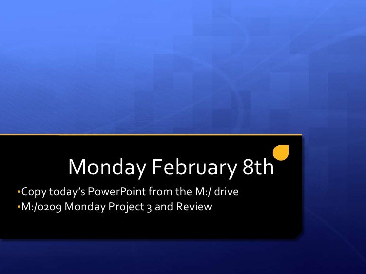 Monday February 8th<br /><ul><li>Copy today's PowerPoint from the M:/ drive