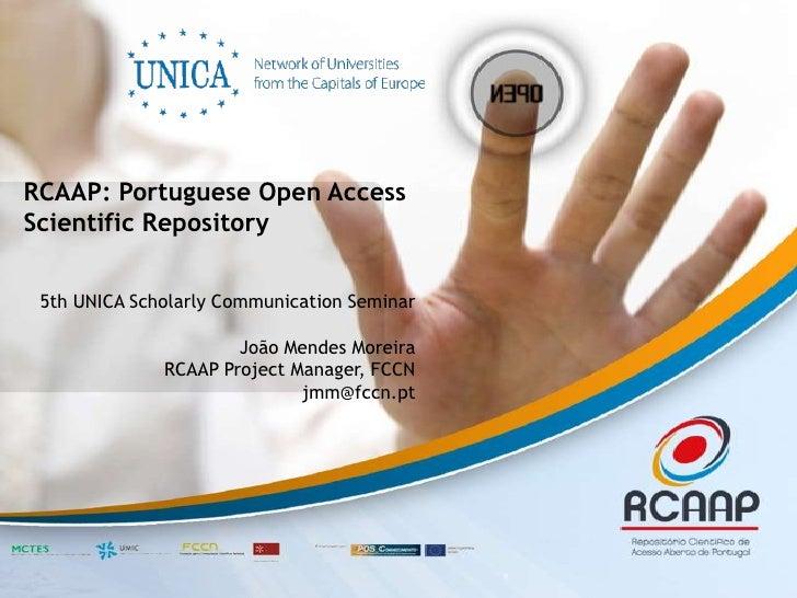 RCAAP: Portuguese Open AccessScientific Repository 5th UNICA Scholarly Communication Seminar                      João Men...