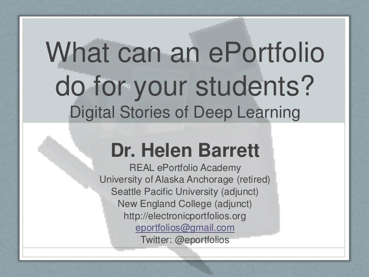 What can an ePortfoliodo for your students? Digital Stories of Deep Learning       Dr. Helen Barrett           REAL ePortf...