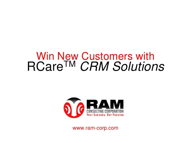 Win New Customers with RCareTM CRM Solutions           www.ram-corp.com