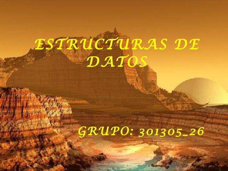 ESTRUCTURAS DE DATOS GRUPO: 301305_26