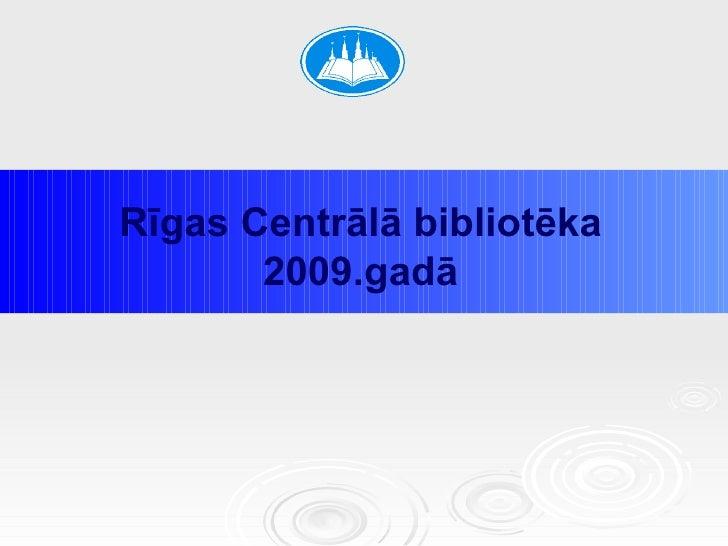 Rīgas Centrālā bibliotēka  2009.gadā