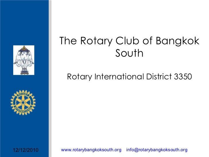 The Rotary Club of Bangkok South Rotary International District 3350 12/12/2010 www.rotarybangkoksouth.org    info@rotaryba...
