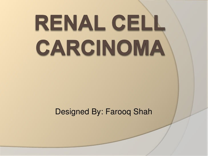 RENAL CELL CARCINOMA <br />Designed By: Farooq Shah<br />