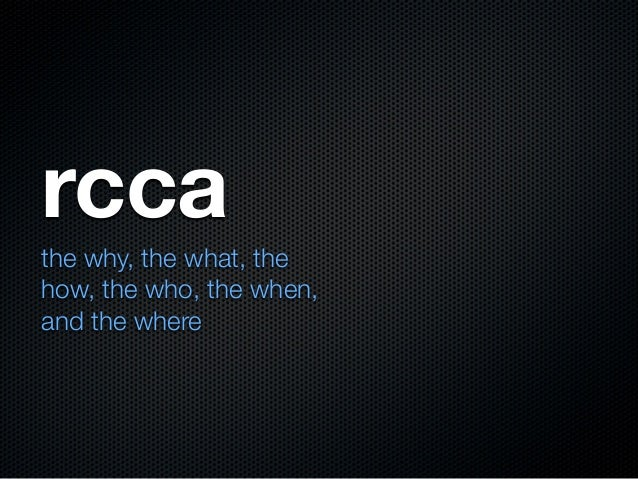 rccathe why, the what, thehow, the who, the when,and the where