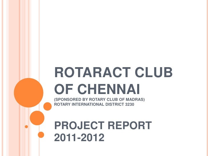 ROTARACT CLUBOF CHENNAI(SPONSORED BY ROTARY CLUB OF MADRAS)ROTARY INTERNATIONAL DISTRICT 3230PROJECT REPORT2011-2012