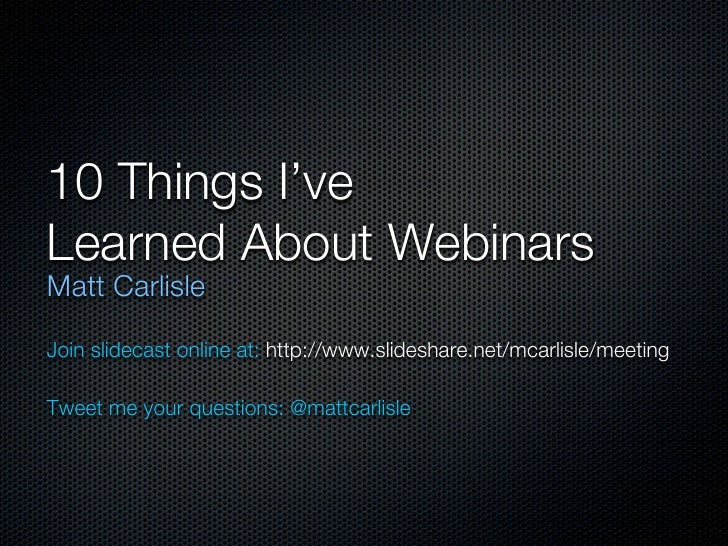 10 Things I've Learned About Webinars Matt Carlisle