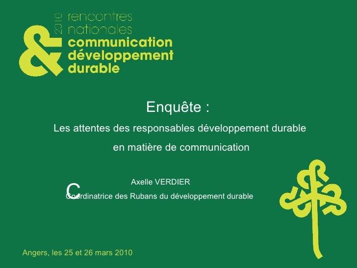 Enqu ête :  Les attentes des responsables développement durable en matière de communication Axelle VERDIER Coordinatrice d...