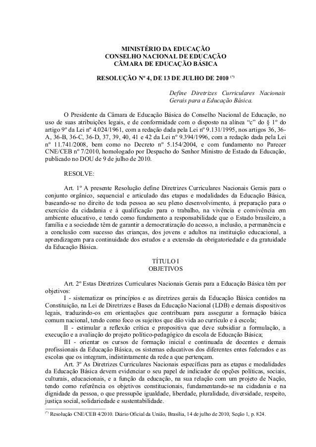 MINISTÉRIO DA EDUCAÇÃOCONSELHO NACIONAL DE EDUCAÇÃOCÂMARA DE EDUCAÇÃO BÁSICARESOLUÇÃO Nº 4, DE 13 DE JULHO DE 2010 (*)Defi...