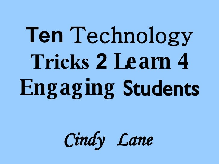 Ten  Technology   Tricks  2  Learn   4   Engaging   Students Cindy  Lane