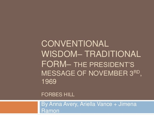 CONVENTIONAL WISDOM– TRADITIONAL FORM– THE PRESIDENT'S MESSAGE OF NOVEMBER 3RD, 1969 FORBES HILL  By Anna Avery, Ariella V...