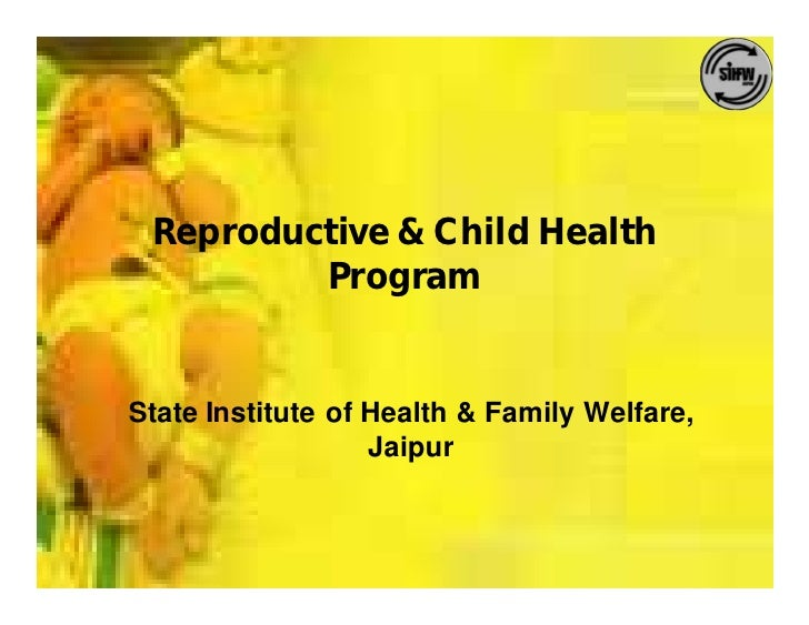 Reproductive & Child Health          Program   State Institute of Health & Family Welfare,                    Jaipur