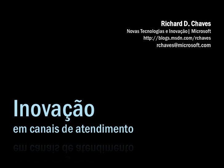 Richard D. Chaves                       Novas Tecnologias e Inovação| Microsoft                              http://blogs....