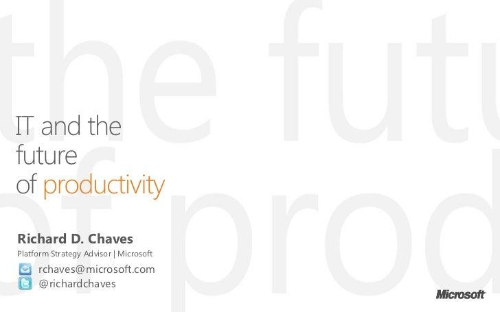 Richard D. ChavesPlatform Strategy Advisor | Microsoft      rchaves@microsoft.com      @richardchaves    | Copyright© 2011...