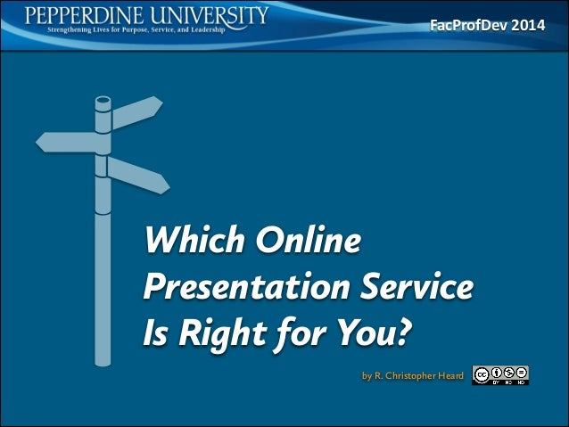 Which Online Presentation Service Is Right for You? FacProfDev  2014 by R. Christopher Heard