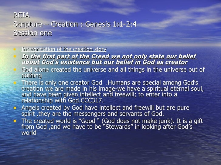RCIA  Scripture – Creation : Genesis 1:1-2:4 Session one <ul><li>Interpretation of the creation story   </li></ul><ul><li>...