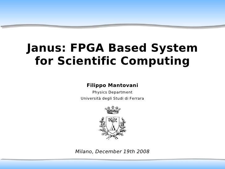 Janus: FPGA Based System   for Scientific Computing            Filippo Mantovani               Physics Department         ...
