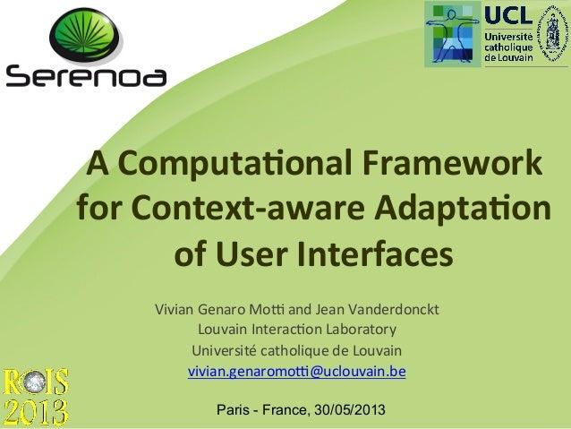 A Computa*onal Framework for Context-‐aware Adapta*on of User Interfaces Paris - France, 30/05/2013Vivi...