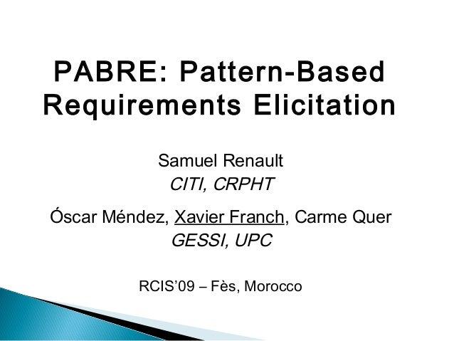 PABRE: Pattern-Based Requirements Elicitation Samuel Renault CITI, CRPHT Óscar Méndez, Xavier Franch, Carme Quer GESSI, UP...