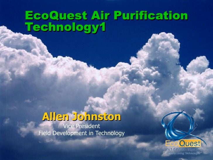EcoQuest Air Purification Technology1 Allen Johnston Vice President Field Development in Technology