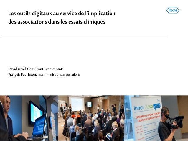 Lesoutilsdigitauxau servicedel'implication desassociationsdanslesessais cliniques DavidOziel, Consultant internetsanté Fra...