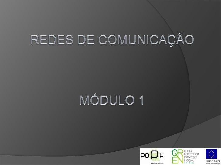 Redes de ComunicaçãoMódulo 1<br />
