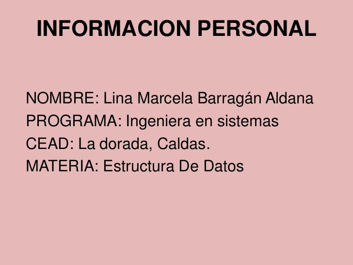 INFORMACION PERSONALNOMBRE: Lina Marcela Barragán AldanaPROGRAMA: Ingeniera en sistemasCEAD: La dorada, Caldas.MATERIA: Es...