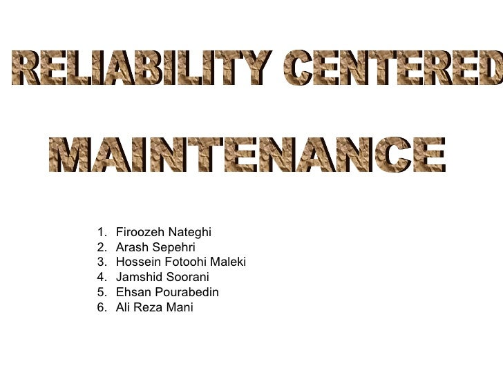 RELIABILITY CENTERED  MAINTENANCE <ul><li>Firoozeh Nateghi </li></ul><ul><li>Arash Sepehri </li></ul><ul><li>Hossein Fotoo...