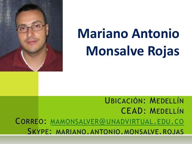 Mariano Antonio                  Monsalve Rojas                         U BICACIÓN : M EDELLÍN                            ...