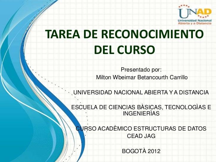 TAREA DE RECONOCIMIENTO       DEL CURSO                    Presentado por:           Milton Wbeimar Betancourth Carrillo  ...