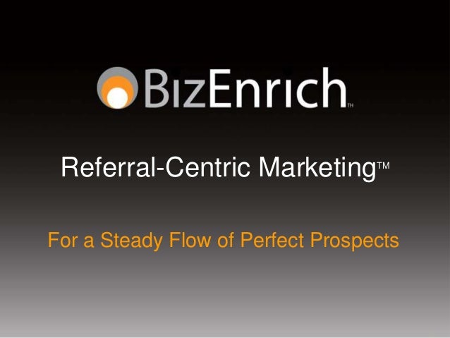 Referral-Centric Marketing        TMFor a Steady Flow of Perfect Prospects