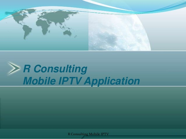R Consulting Mobile IPTV Application R Consulting Mobile IPTV 1