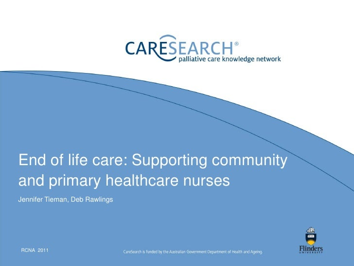 End of life care: Supporting communityand primary healthcare nursesJennifer Tieman, Deb RawlingsRCNA 2011