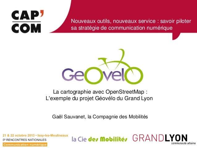 Nouveaux outils, nouveaux service : savoir piloter sa stratégie de communication numérique  La cartographie avec OpenStree...