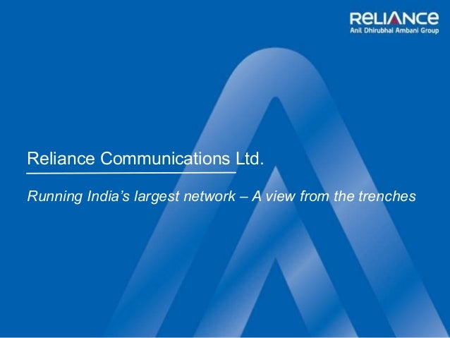 Reliance Communications Ltd. Running India's largest network – A view from the trenches