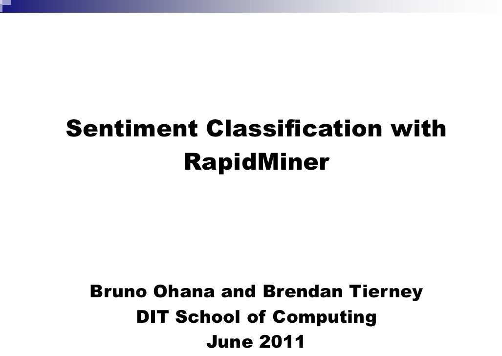 Sentiment Classification with        RapidMiner Bruno Ohana and Brendan Tierney     DIT School of Computing            Jun...