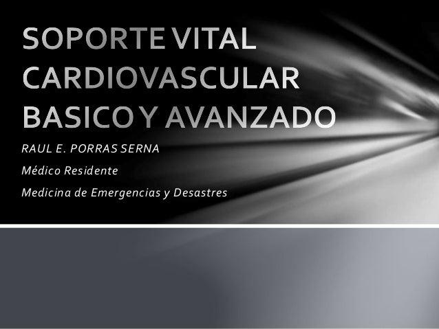 RAUL E. PORRAS SERNA Médico Residente Medicina de Emergencias y Desastres