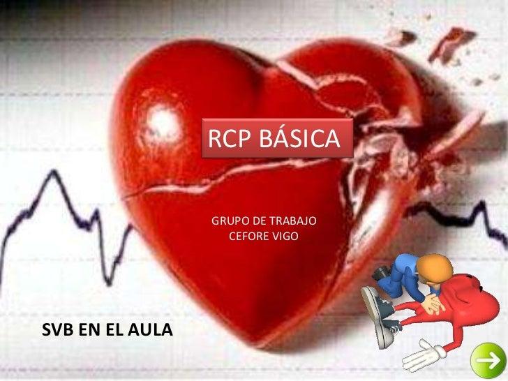 RCP BÁSICA                 GRUPO DE TRABAJO                   CEFORE VIGOSVB EN EL AULA